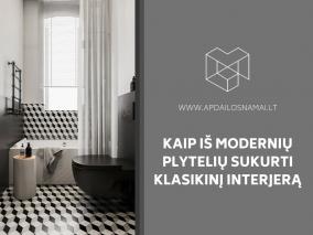 Kaip iš modernių plytelių sukurti klasikinį interjerą